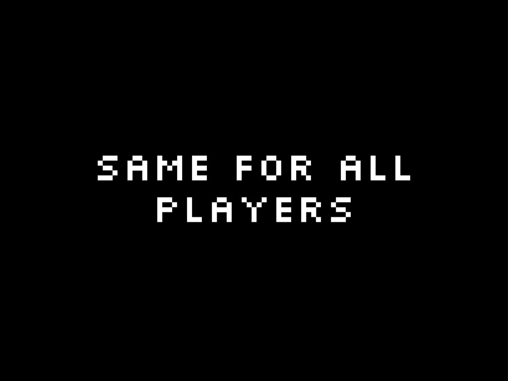 same for all players