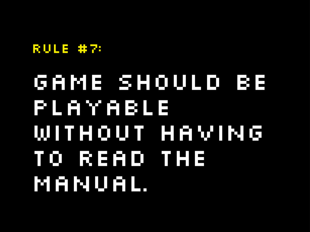 Game should be playable without having to read ...