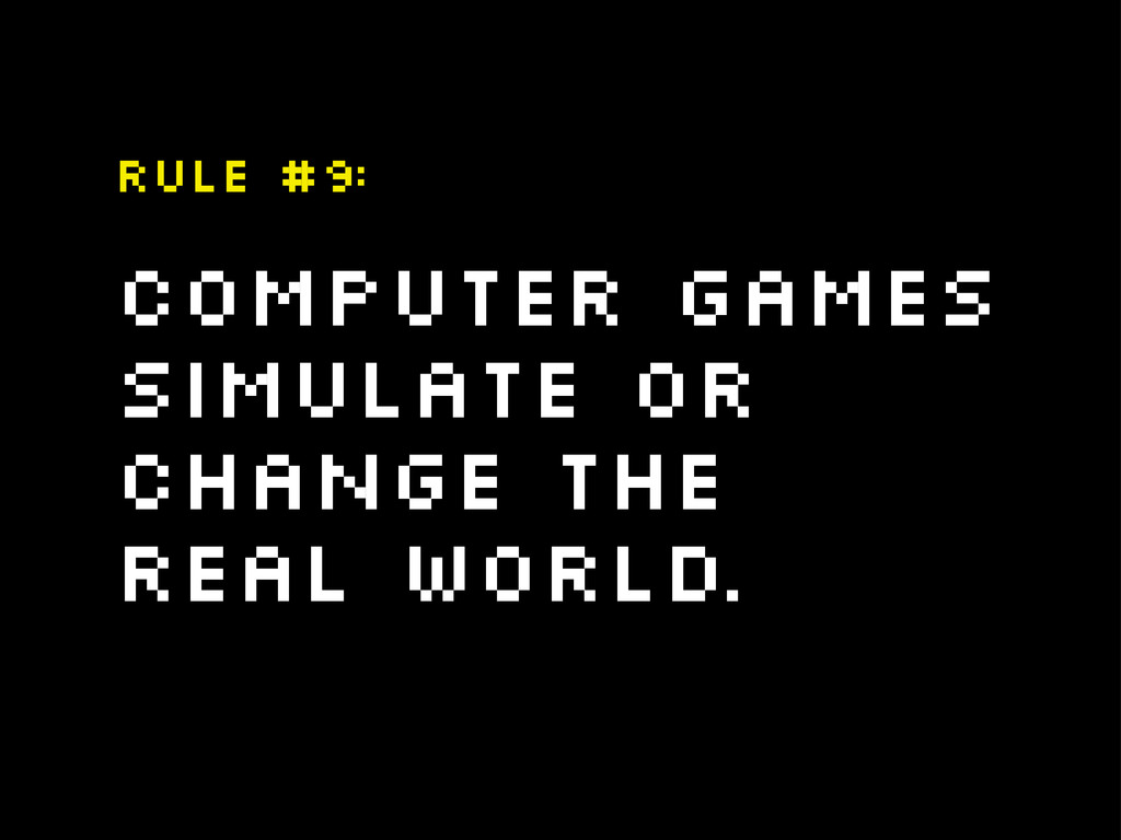 Computer games simulate or change the real worl...