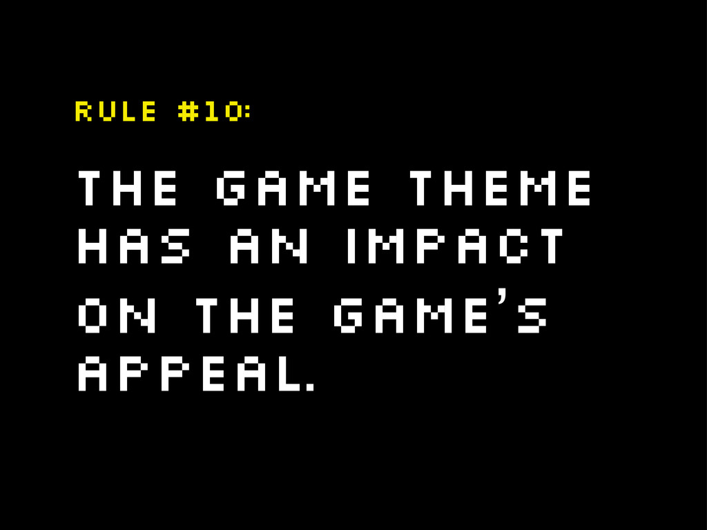 The game theme has an impact on the game's appe...
