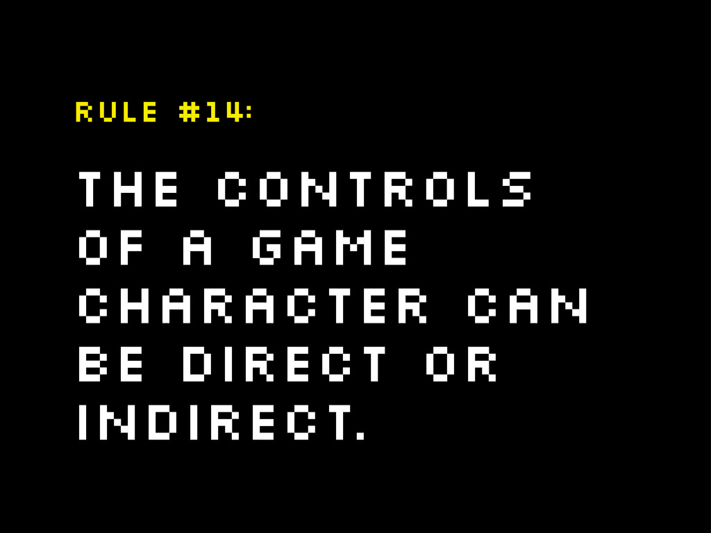 The controls of a game character can be direct ...