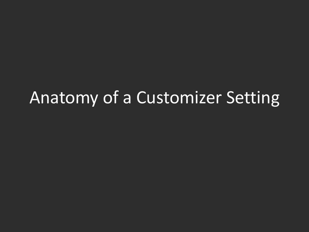 Anatomy of a Customizer Setting