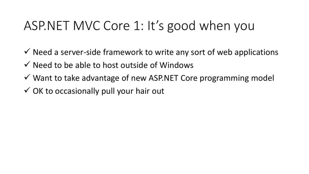 ASP.NET MVC Core 1: It's good when you  Need a...