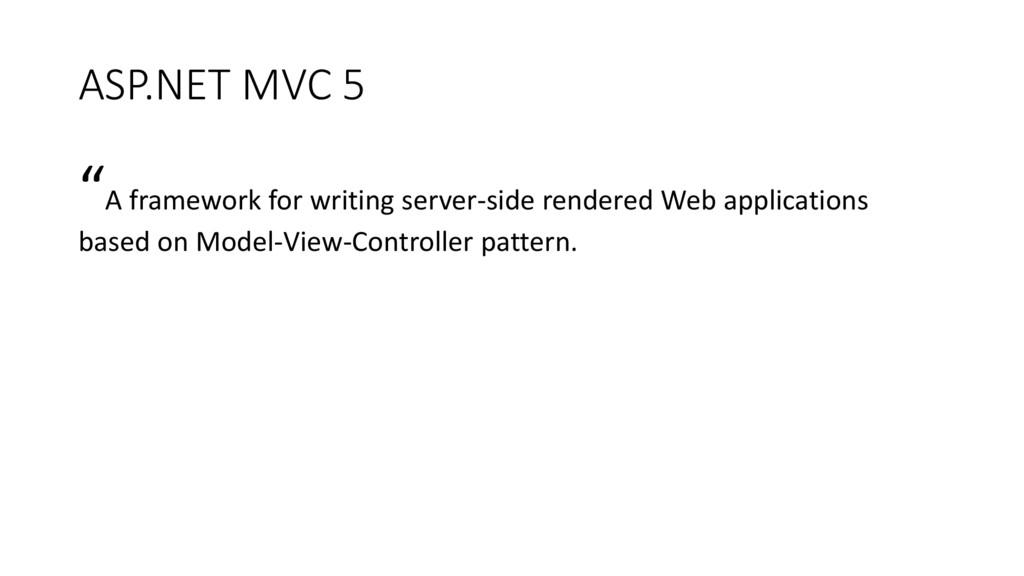 """ASP.NET MVC 5 """"A framework for writing server-s..."""