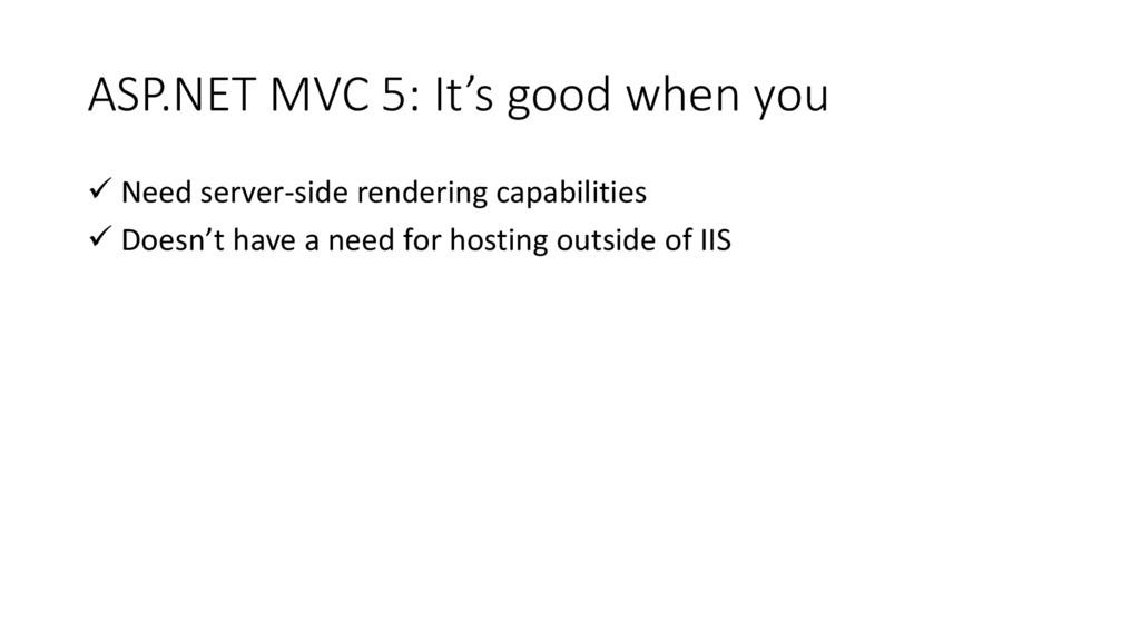 ASP.NET MVC 5: It's good when you  Need server...