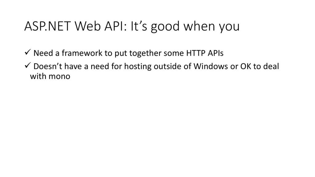 ASP.NET Web API: It's good when you  Need a fr...