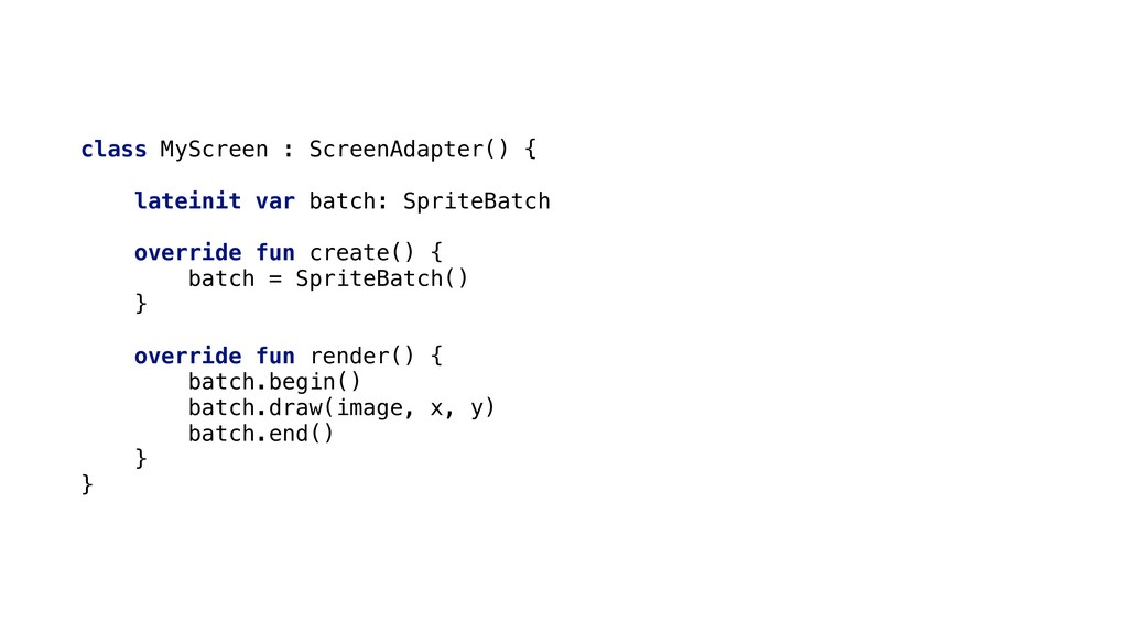 class MyScreen : ScreenAdapter() { lateinit var...