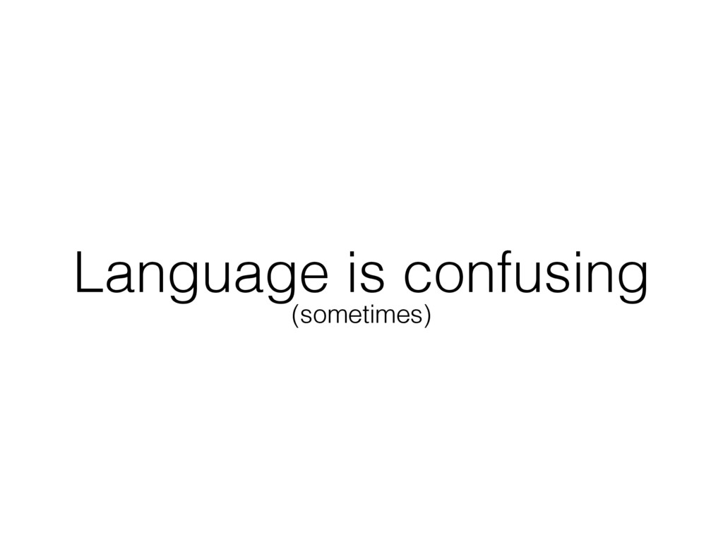 Language is confusing (sometimes)
