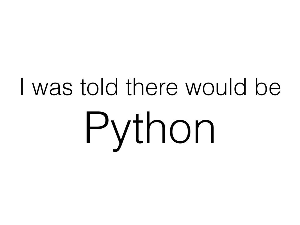 I was told there would be Python