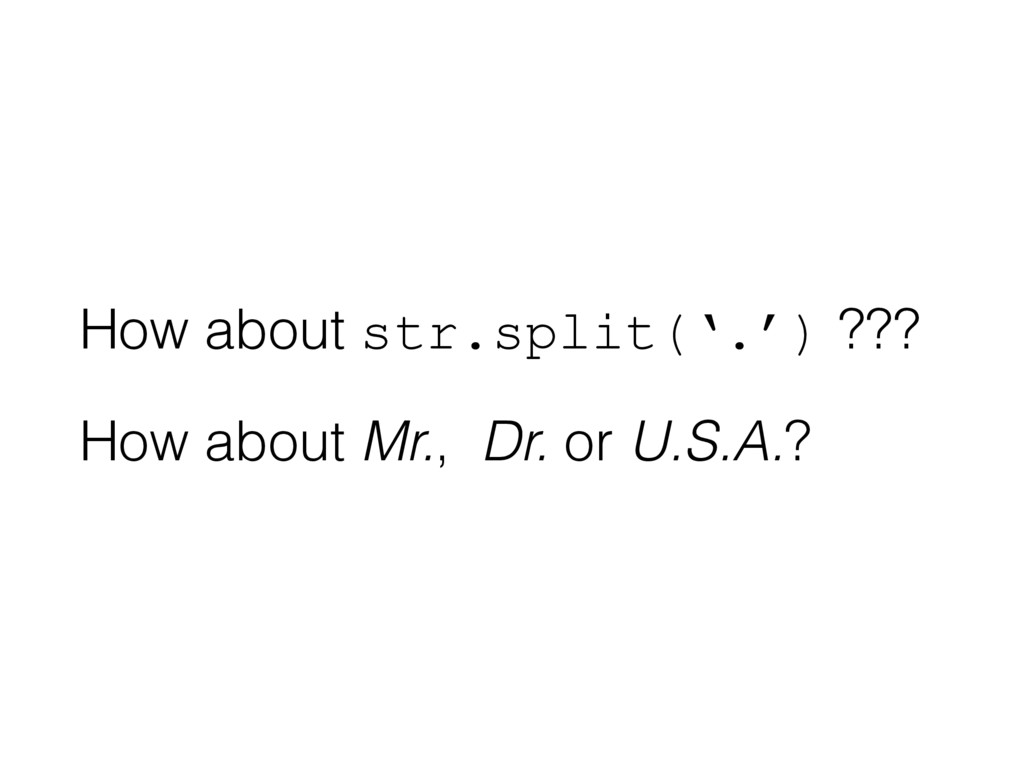 How about str.split('.') ??? How about Mr., Dr....