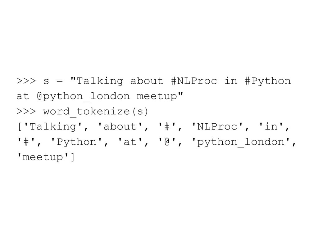 """>>> s = """"Talking about #NLProc in #Python at @p..."""