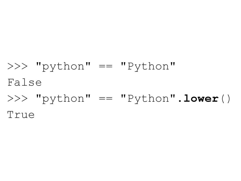 """>>> """"python"""" == """"Python"""" False >>> """"python"""" == ..."""