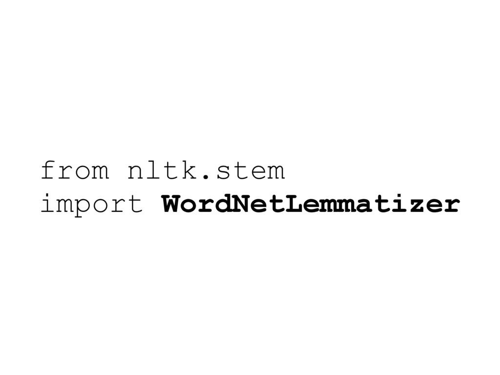 from nltk.stem import WordNetLemmatizer