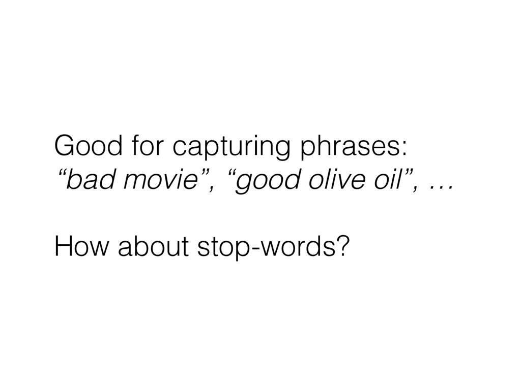 """Good for capturing phrases: """"bad movie"""", """"good..."""