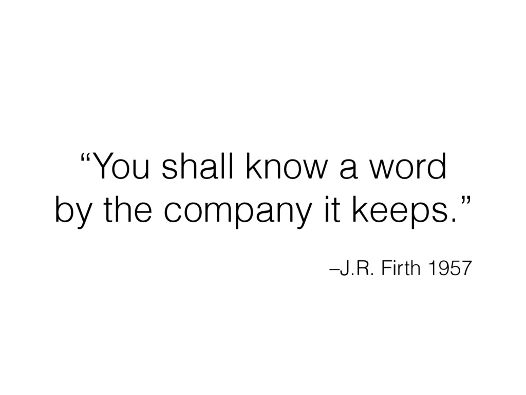 """–J.R. Firth 1957 """"You shall know a word  by th..."""
