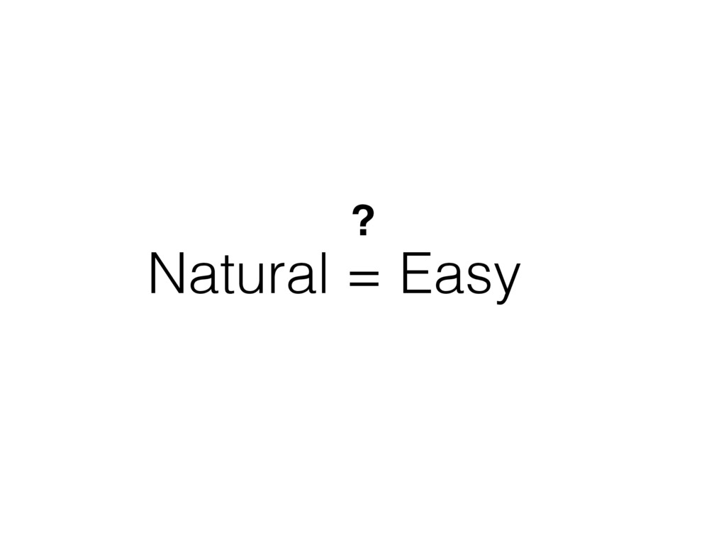 Natural = Easy ?