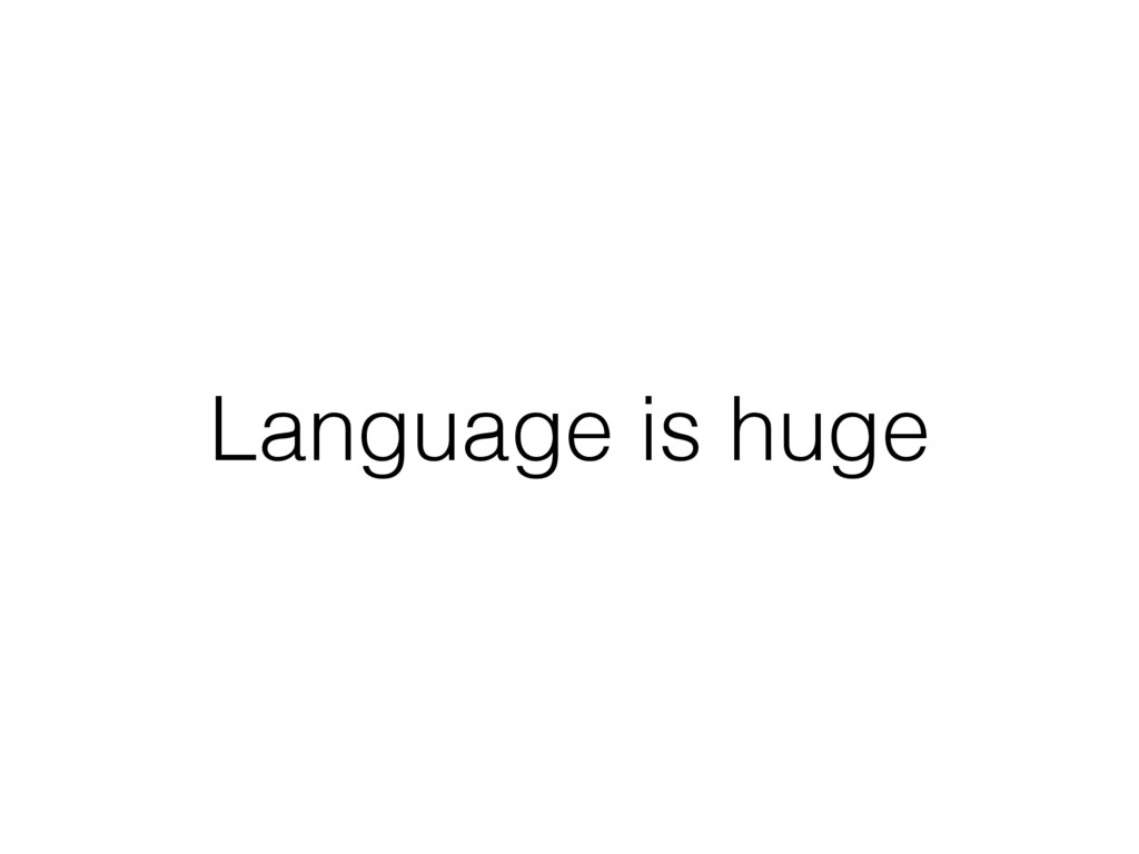 Language is huge