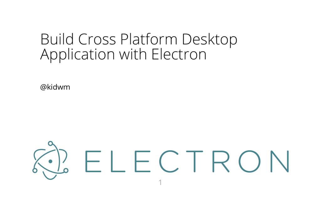 Build Cross Platform Desktop Application with E...