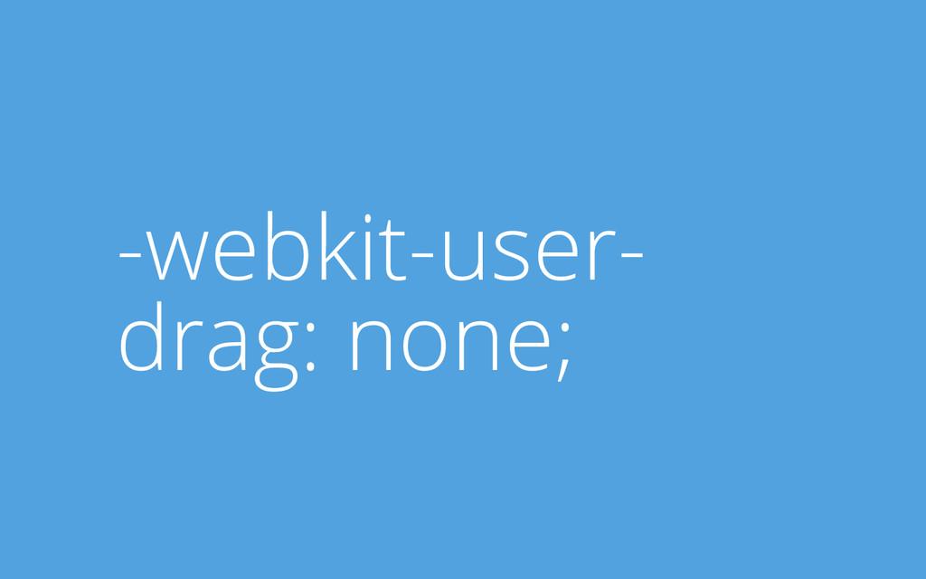-webkit-user- drag: none;