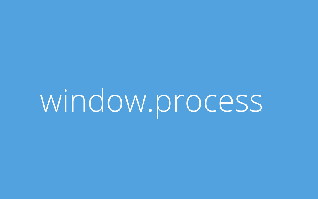 window.process