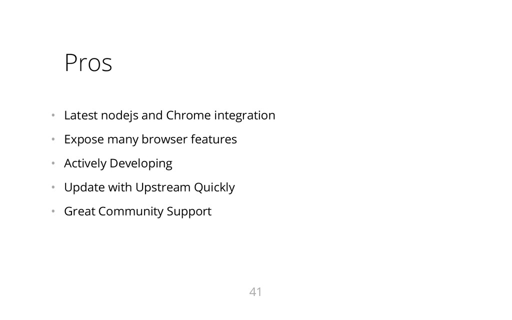 Pros • Latest nodejs and Chrome integration • ...