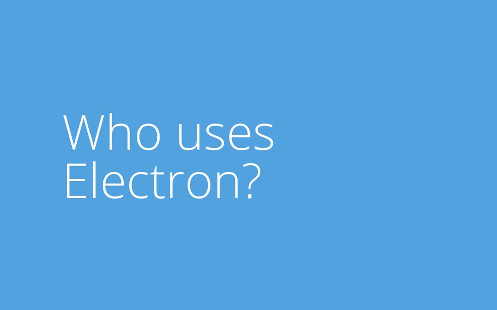 Who uses Electron?