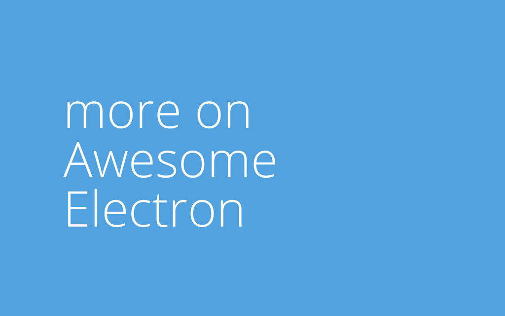 more on Awesome Electron