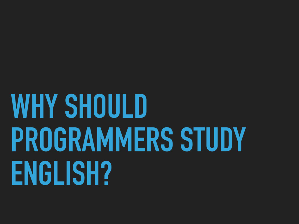 WHY SHOULD PROGRAMMERS STUDY ENGLISH?