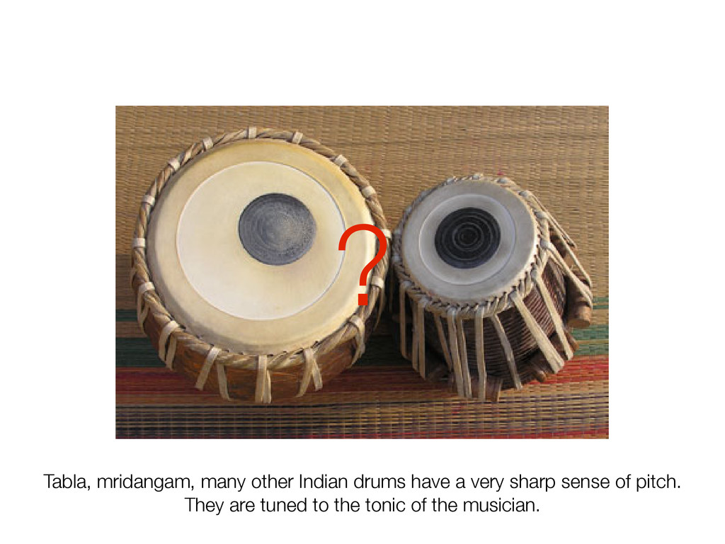 Tabla, mridangam, many other Indian drums have ...