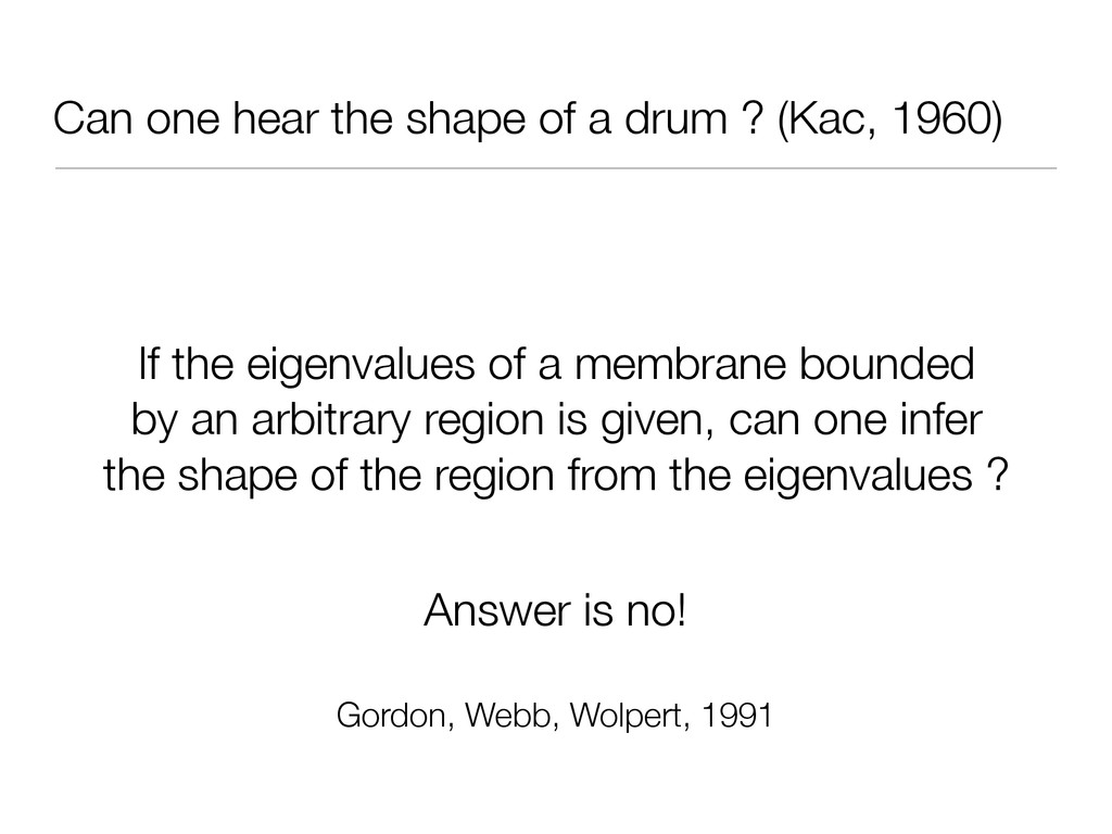 Can one hear the shape of a drum ? (Kac, 1960) ...