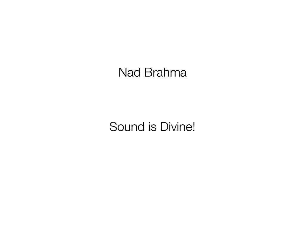 Nad Brahma Sound is Divine!