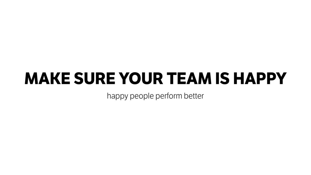 MAKE SURE YOUR TEAM IS HAPPY happy people perfo...