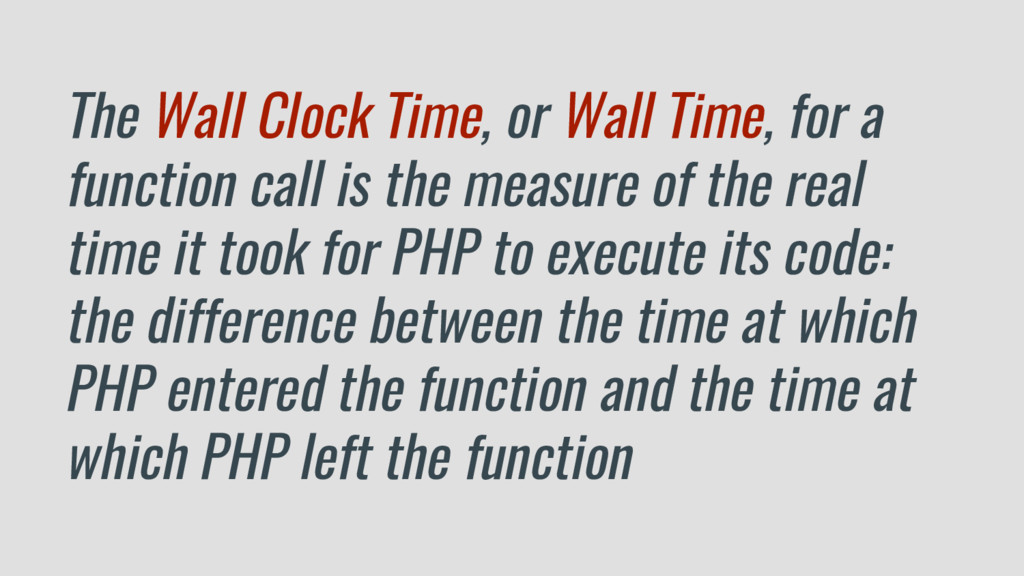 The Wall Clock Time, or Wall Time, for a functi...