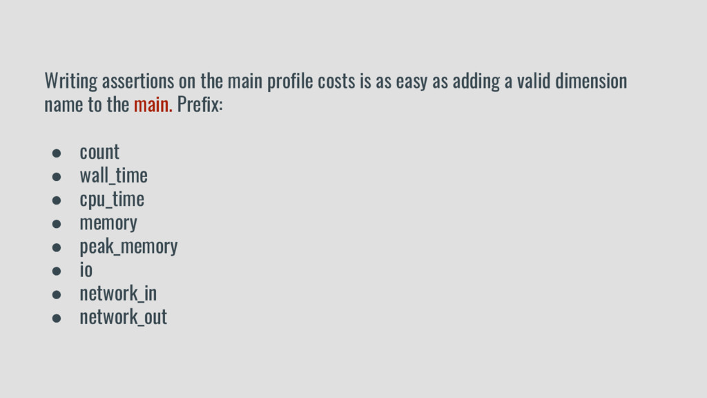 Writing assertions on the main profile costs is...