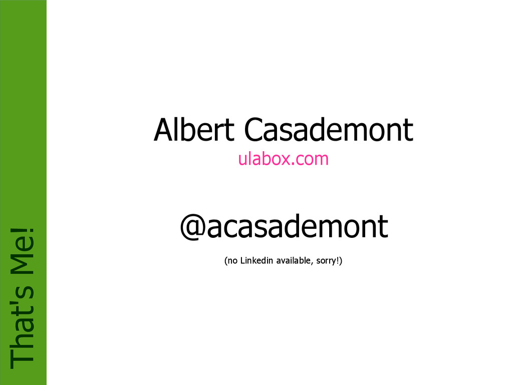 That's Me! Albert Casademont ulabox.com @acasad...