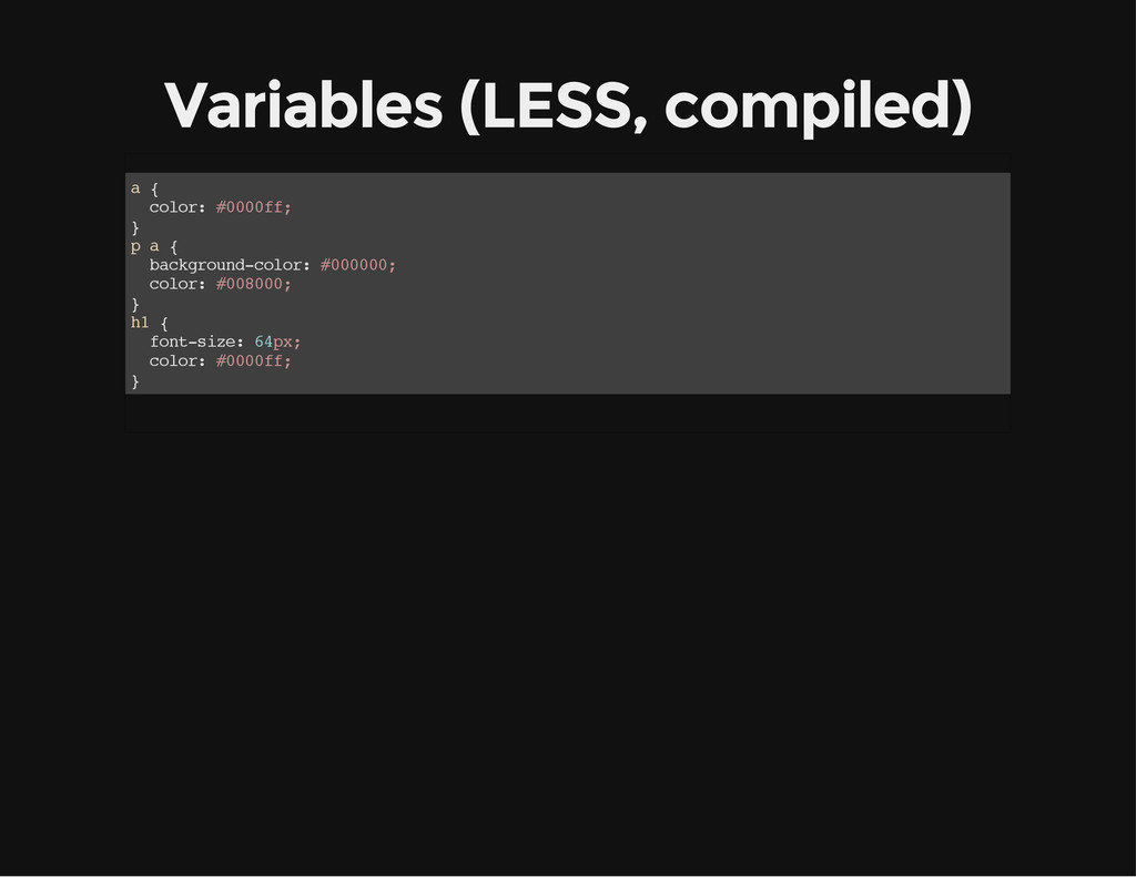 Variables (LESS, compiled) a { c o l o r : # 0 ...