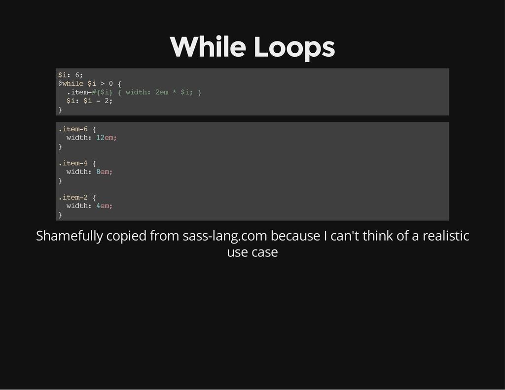 While Loops $ i : 6 ; @ w h i l e $ i > 0 { . i...