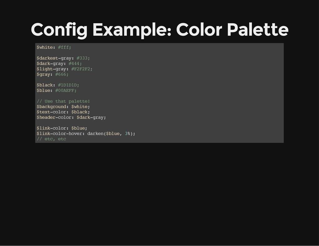 Config Example: Color Palette $ w h i t e : # f...