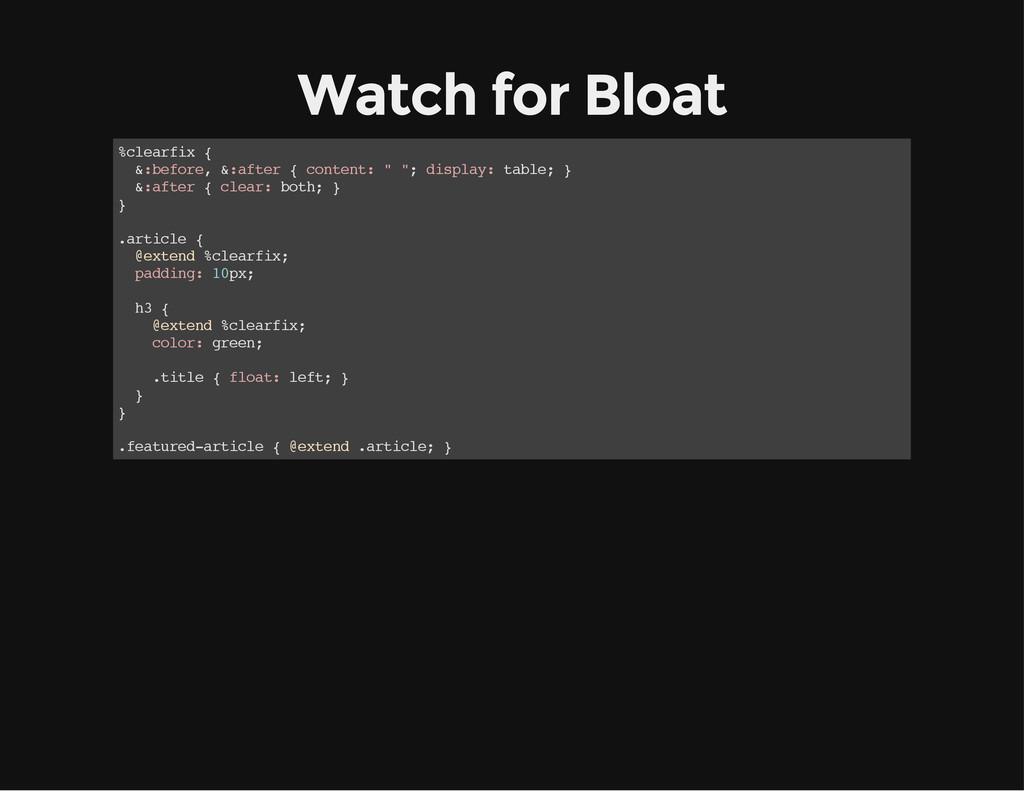Watch for Bloat % c l e a r f i x { & : b e f o...