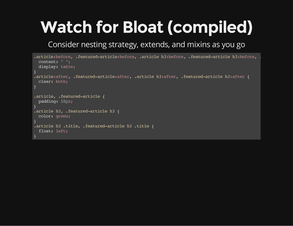 Watch for Bloat (compiled) Consider nesting str...