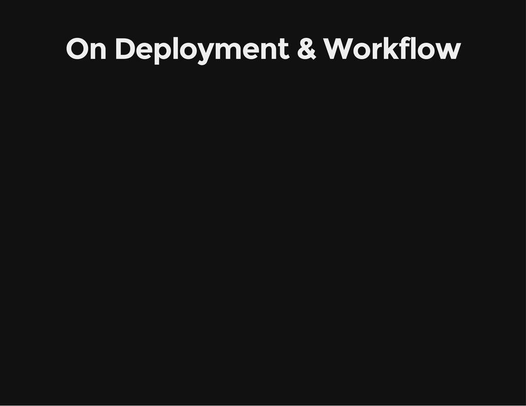 On Deployment & Workflow
