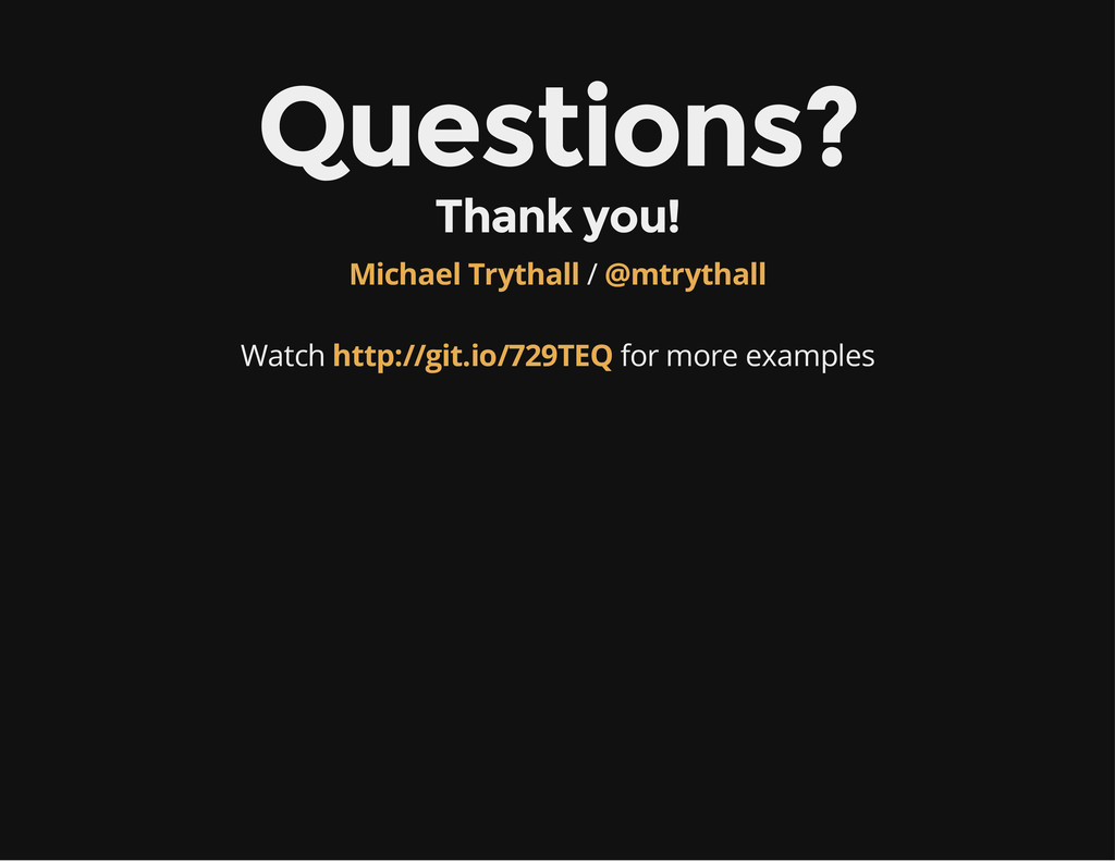 Questions? Thank you! / Michael Trythall @mtryt...