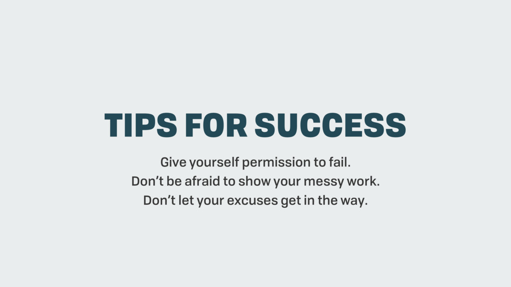 Give yourself permission to fail. Don't be afra...