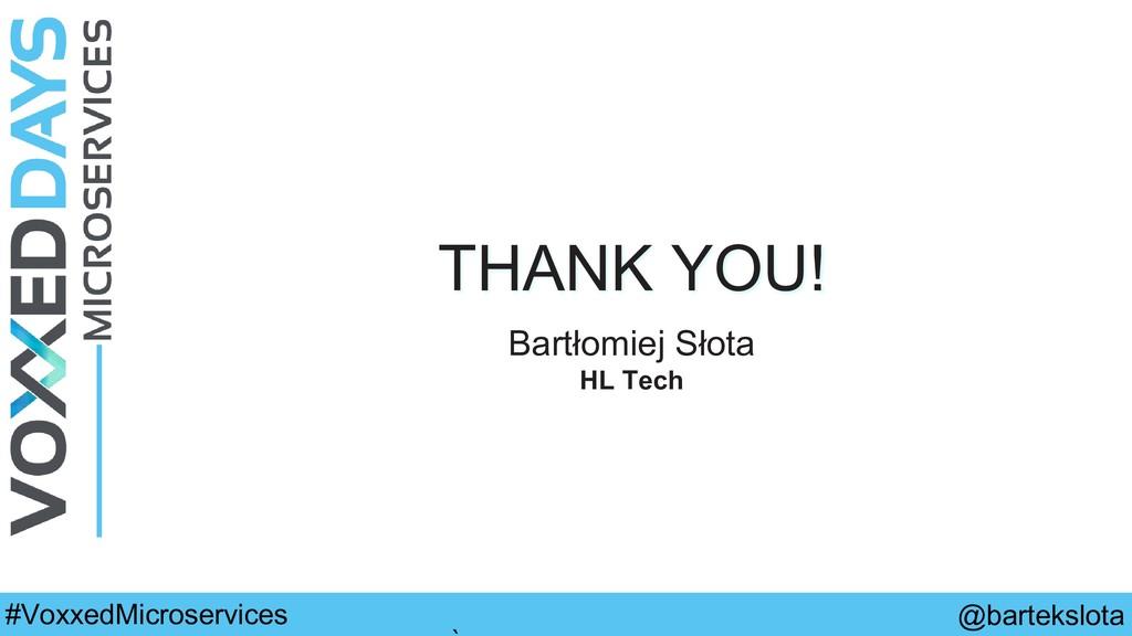@bartekslota #VoxxedMicroservices THANK YOU! Ba...