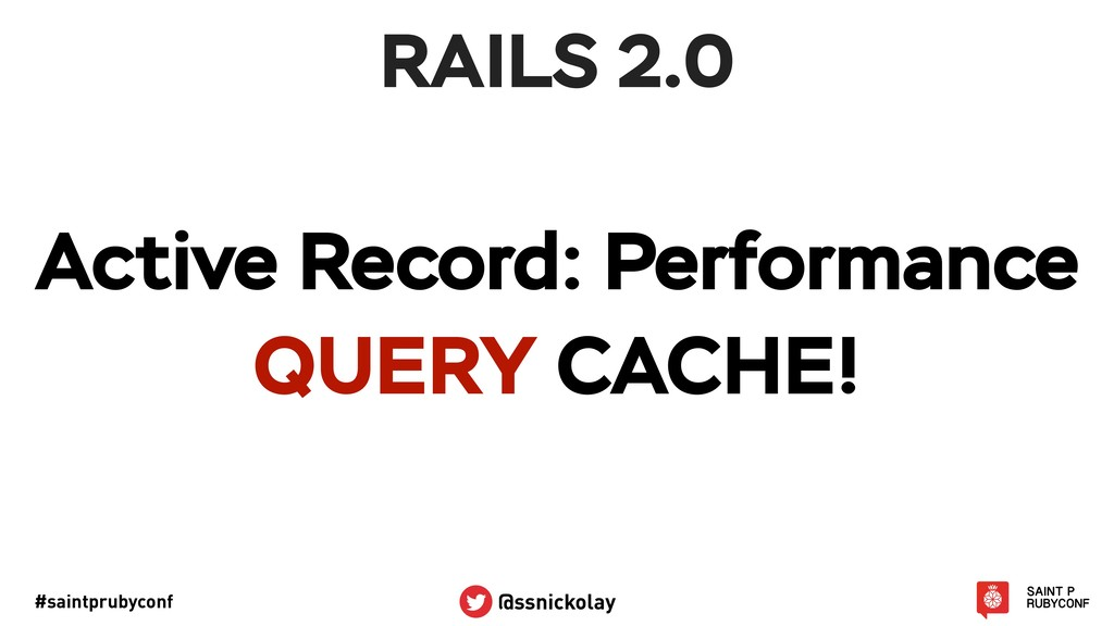 #saintprubyconf @ssnickolay RAILS 2.0 Active Re...