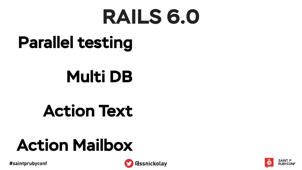 #saintprubyconf @ssnickolay RAILS 6.0 Parallel ...
