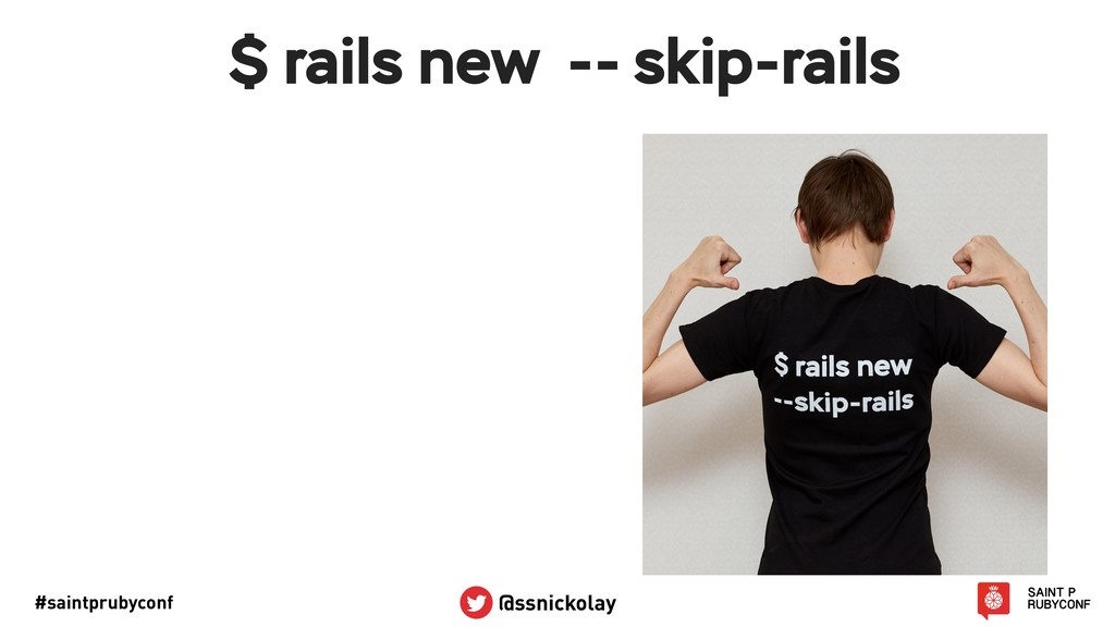 #saintprubyconf @ssnickolay $ rails new -- skip...