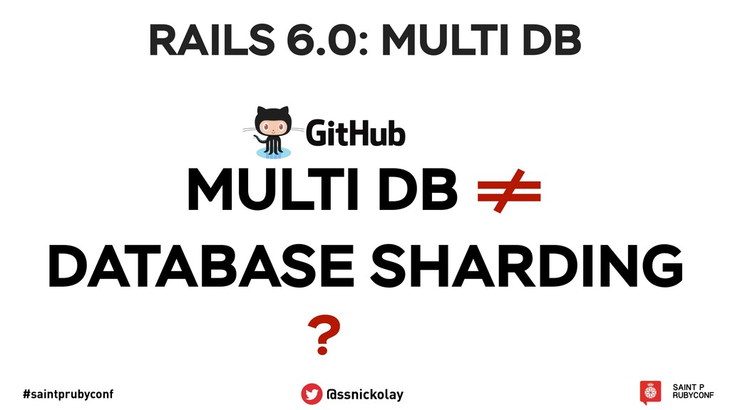 #saintprubyconf @ssnickolay RAILS 6.0: MULTI DB...