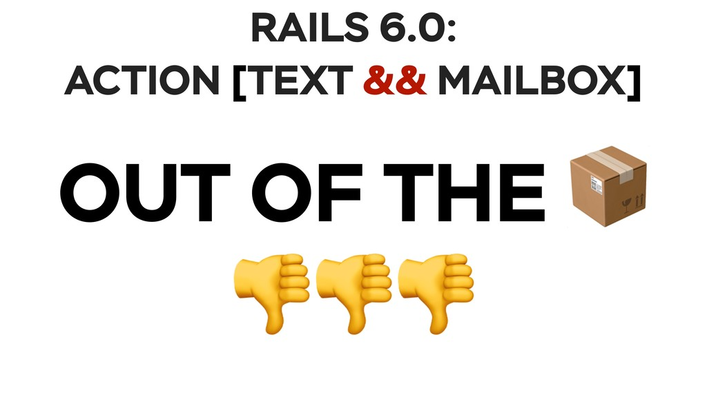 RAILS 6.0: ACTION [TEXT && MAILBOX] OUT OF THE