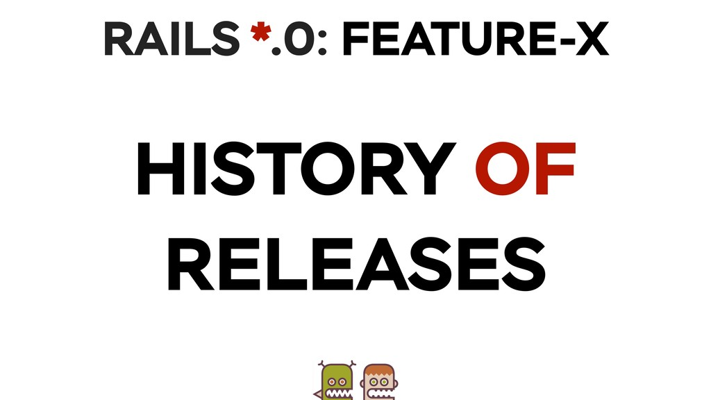 HISTORY OF RELEASES RAILS *.0: FEATURE-X